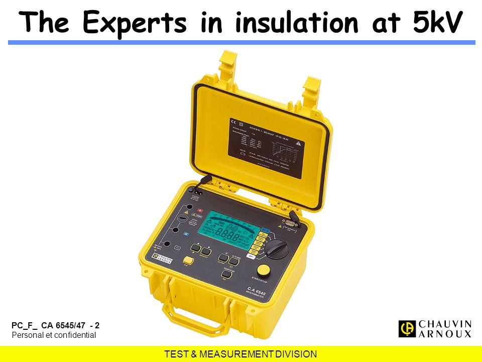 TEST & MEASUREMENT DIVISION PC_F_ CA 6545/47 - 2 Personal et confidential The Experts in insulation at 5kV