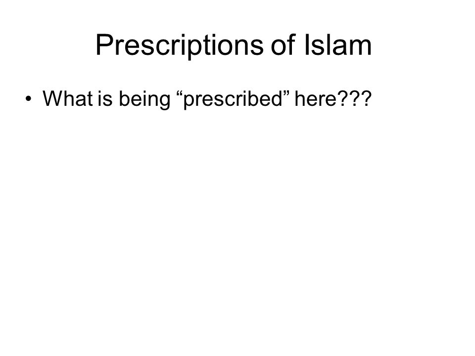 "Prescriptions of Islam •What is being ""prescribed"" here???"