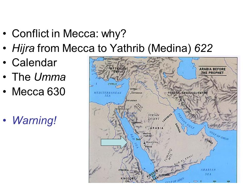 •Conflict in Mecca: why? •Hijra from Mecca to Yathrib (Medina) 622 •Calendar •The Umma •Mecca 630 •Warning!