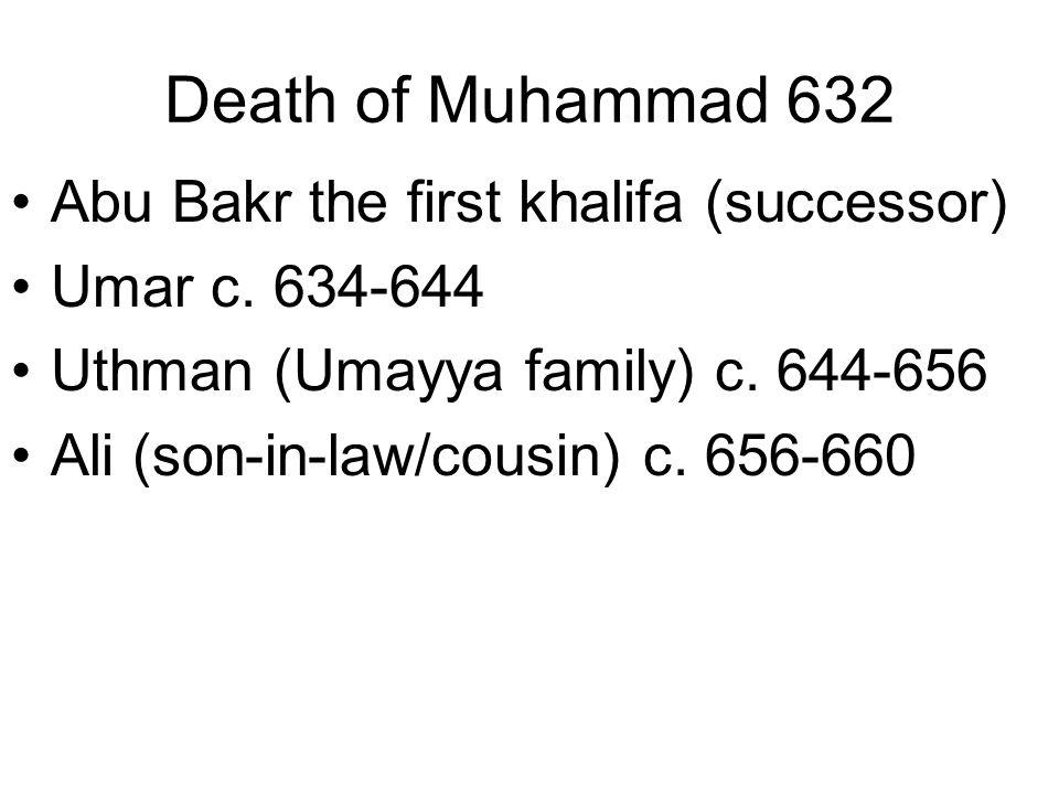 Death of Muhammad 632 •Abu Bakr the first khalifa (successor) •Umar c.