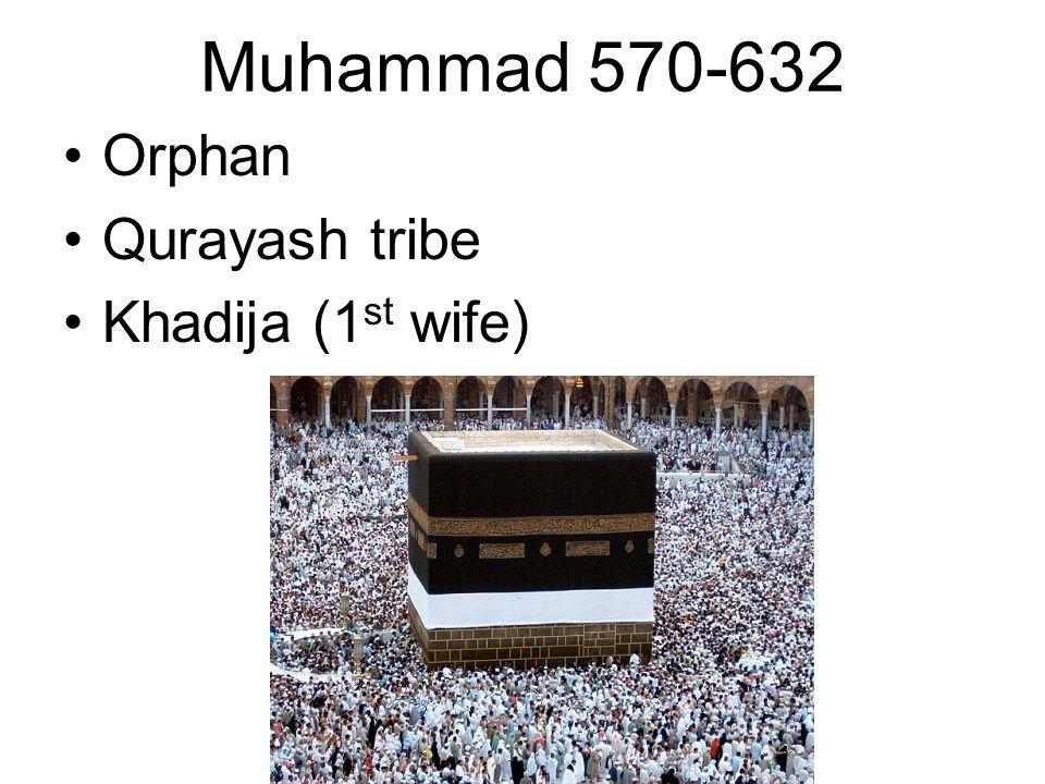 Muhammad 570-632 •Orphan •Qurayash tribe •Khadija (1 st wife)