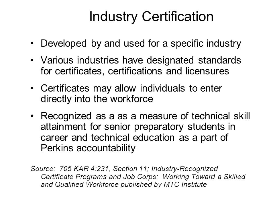 Industry Certification •Developed by and used for a specific industry •Various industries have designated standards for certificates, certifications a