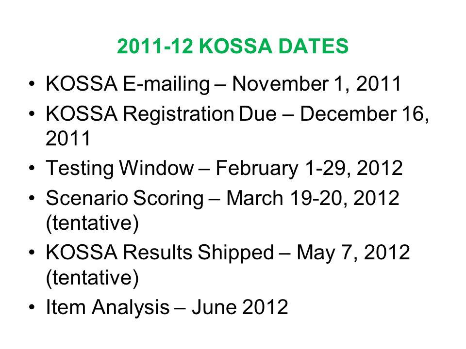 2011-12 KOSSA DATES •KOSSA E-mailing – November 1, 2011 •KOSSA Registration Due – December 16, 2011 •Testing Window – February 1-29, 2012 •Scenario Sc