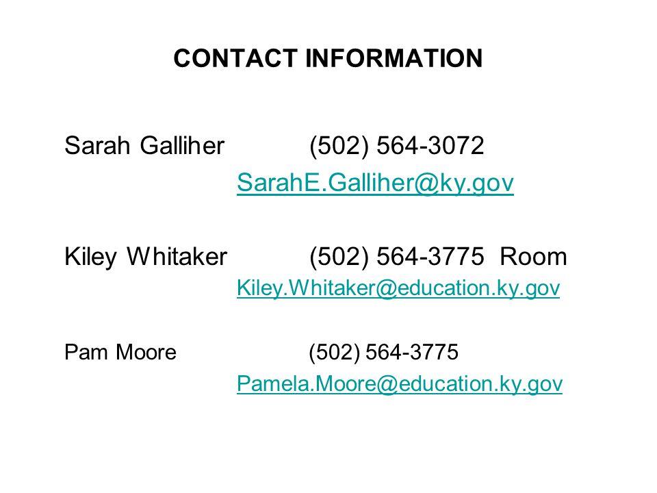 CONTACT INFORMATION Sarah Galliher (502) 564-3072 SarahE.Galliher@ky.gov Kiley Whitaker (502) 564-3775 Room Kiley.Whitaker@education.ky.gov Kiley.Whit
