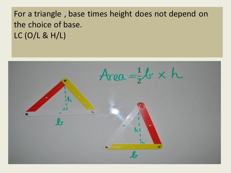 For a triangle, base times height does not depend on the choice of base. LC (O/L & H/L)