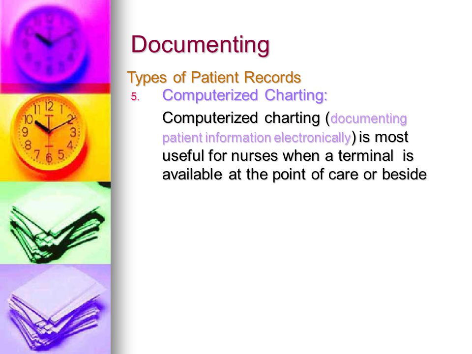 Documenting 5. Computerized Charting: Computerized charting ( documenting patient information electronically ) is most useful for nurses when a termin