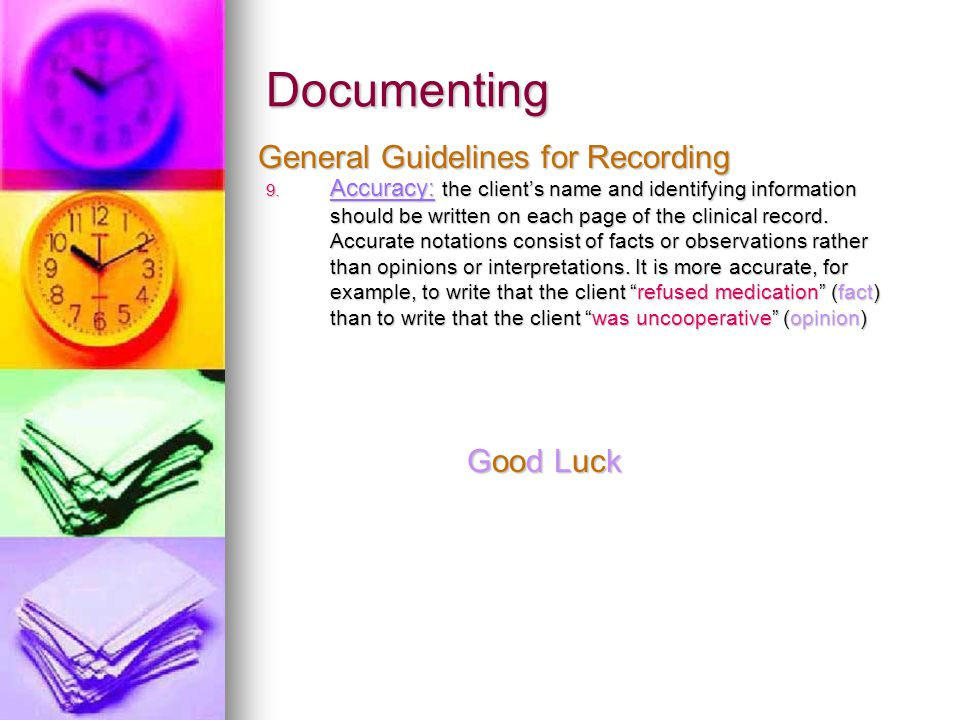 Documenting 9. Accuracy: the client's name and identifying information should be written on each page of the clinical record. Accurate notations consi