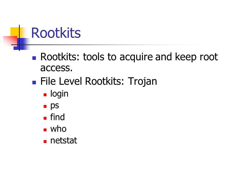 Rootkits  Rootkits: tools to acquire and keep root access.