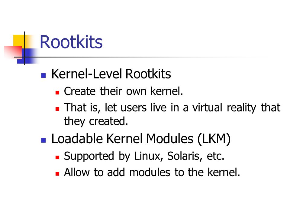 Rootkits  Kernel-Level Rootkits  Create their own kernel.