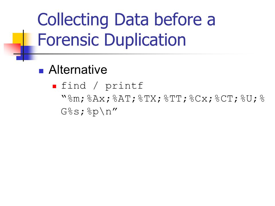 Collecting Data before a Forensic Duplication  Alternative  find / printf %m;%Ax;%AT;%TX;%TT;%Cx;%CT;%U;% G%s;%p\n