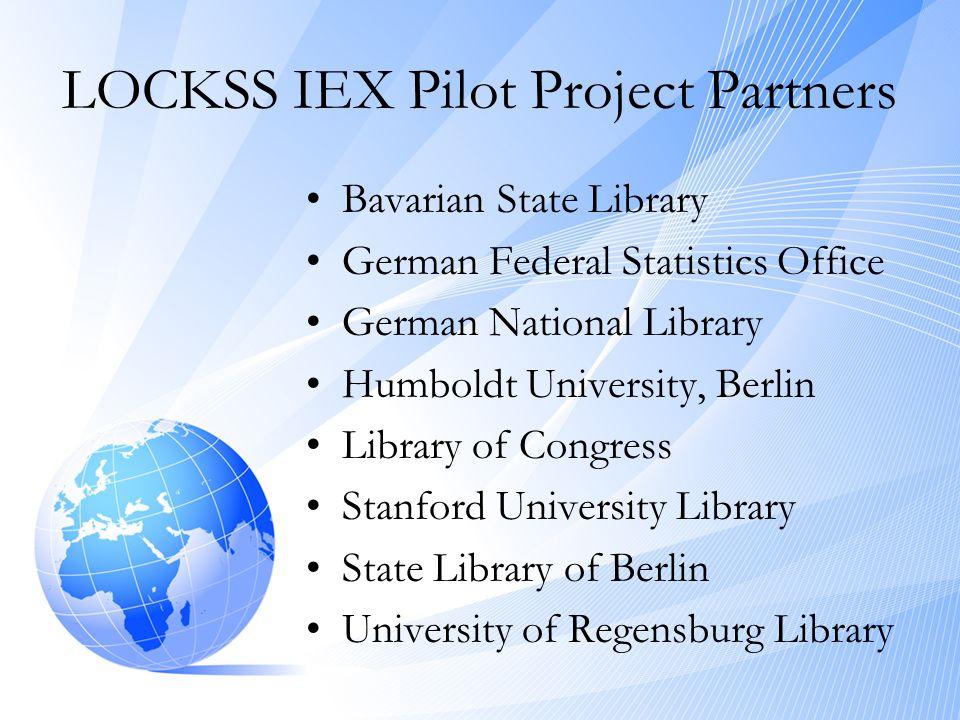 LOCKSS IEX Pilot Project Partners •Bavarian State Library •German Federal Statistics Office •German National Library •Humboldt University, Berlin •Library of Congress •Stanford University Library •State Library of Berlin •University of Regensburg Library