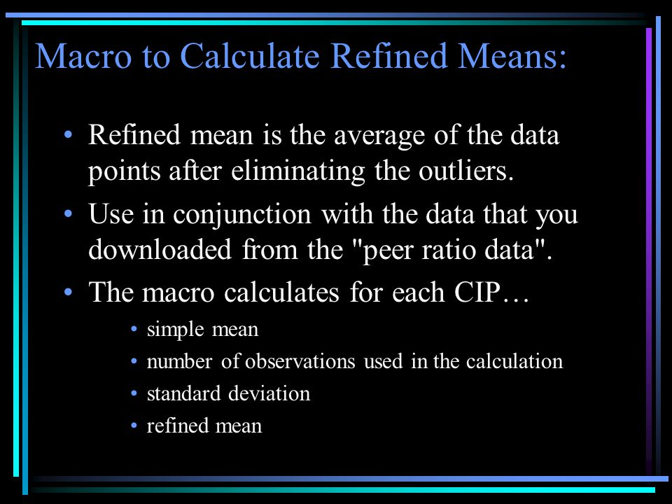 Macro to Calculate Refined Means: •Refined mean is the average of the data points after eliminating the outliers.