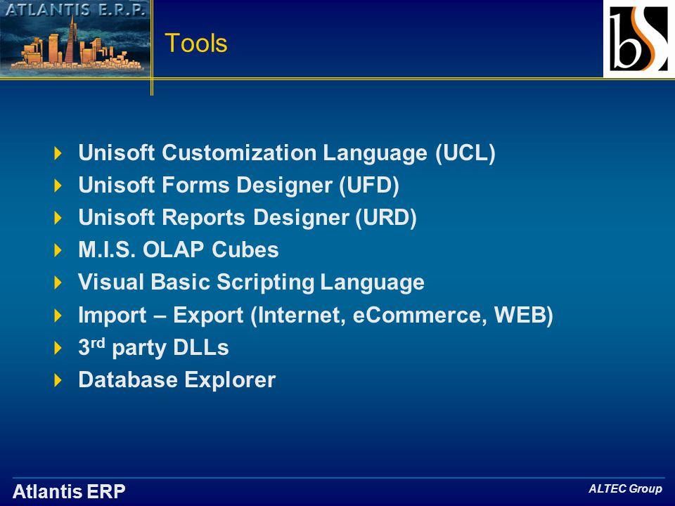 Atlantis ERP ALTEC Group Tools  Unisoft Customization Language (UCL)  Unisoft Forms Designer (UFD)  Unisoft Reports Designer (URD)  M.I.S.