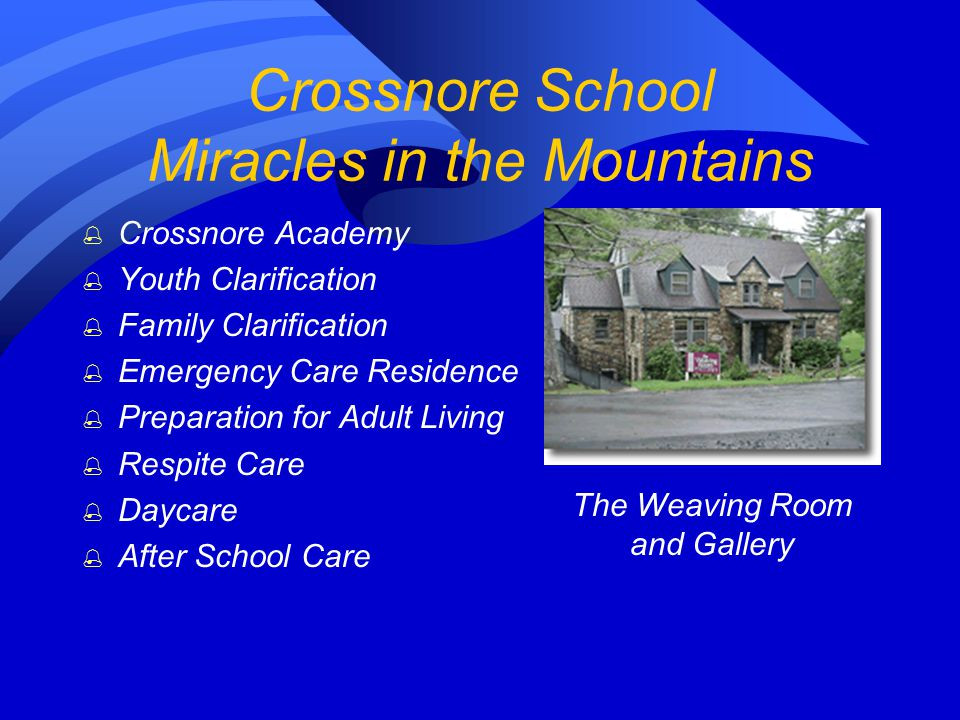 Crossnore School Without the help of the DAR …we could never have served the boys and girls of our mountain section to the extent that we have in the three decades since Berry Bailey hit upon that wonderful idea.