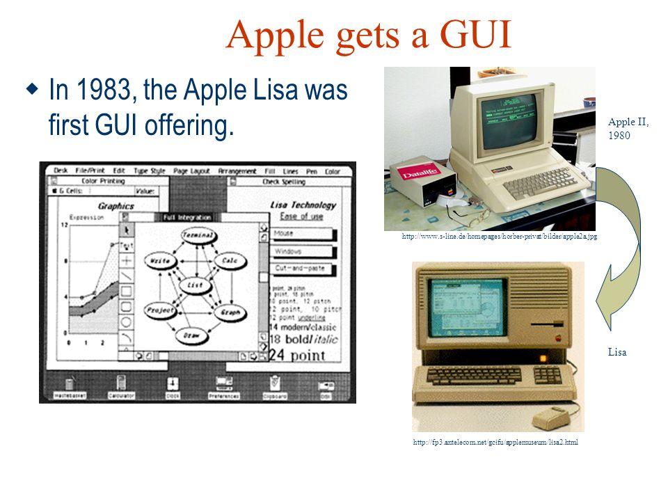 Apple gets a GUI  In 1983, the Apple Lisa was first GUI offering. http://fp3.antelecom.net/gcifu/applemuseum/lisa2.html http://www.s-line.de/homepage