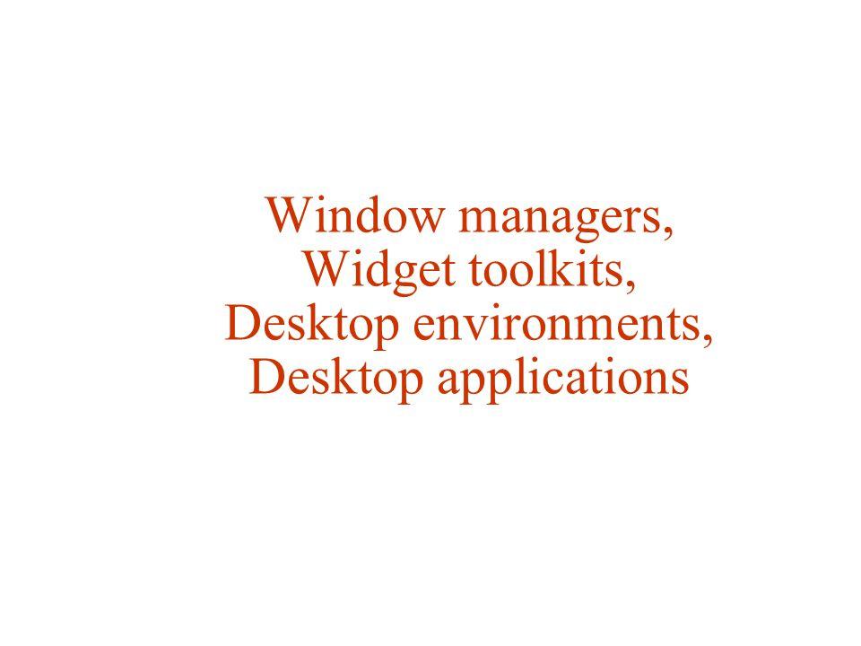Window managers, Widget toolkits, Desktop environments, Desktop applications