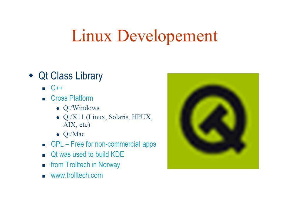 Linux Developement  Qt Class Library  C++  Cross Platform  Qt/Windows  Qt/X11 (Linux, Solaris, HPUX, AIX, etc)  Qt/Mac  GPL – Free for non-comm
