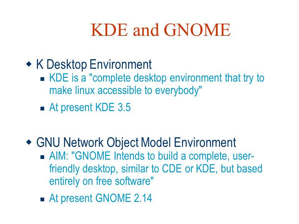 KDE and GNOME  K Desktop Environment  KDE is a
