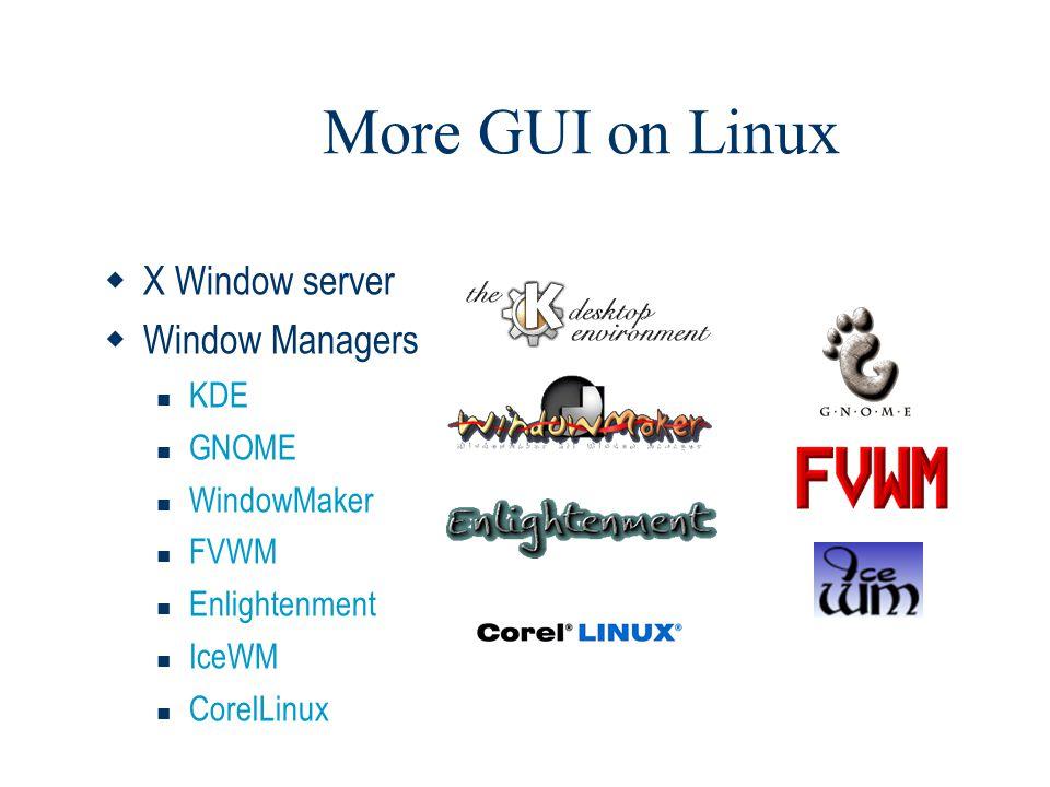 More GUI on Linux  X Window server  Window Managers  KDE  GNOME  WindowMaker  FVWM  Enlightenment  IceWM  CorelLinux
