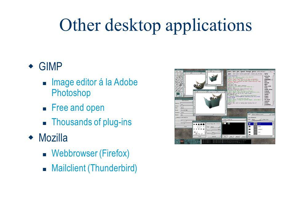 Other desktop applications  GIMP  Image editor á la Adobe Photoshop  Free and open  Thousands of plug-ins  Mozilla  Webbrowser (Firefox)  Mailc