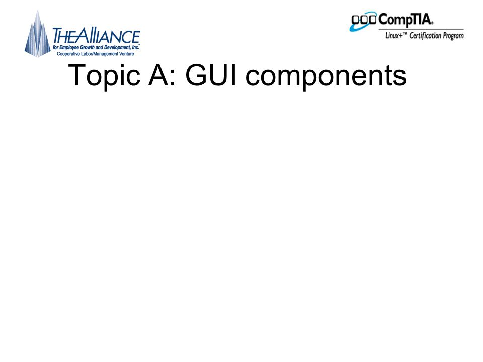 GUI Components •Graphical interfaces are easier •User friendly •Many graphical tools to simplify administration •Multiple environments to choose from •Need to understand components