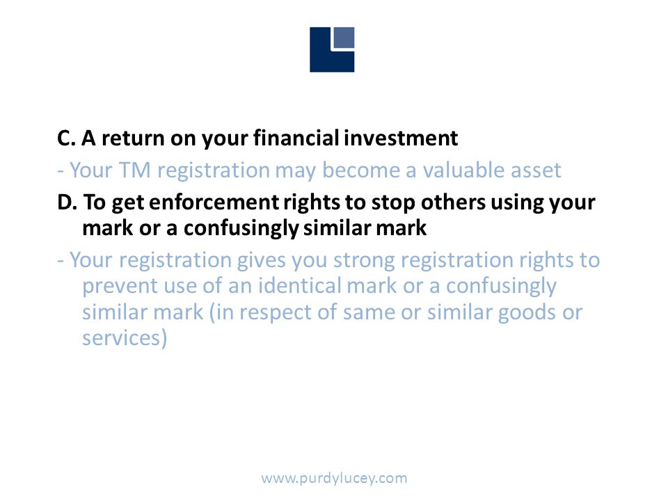C. A return on your financial investment - Your TM registration may become a valuable asset D.