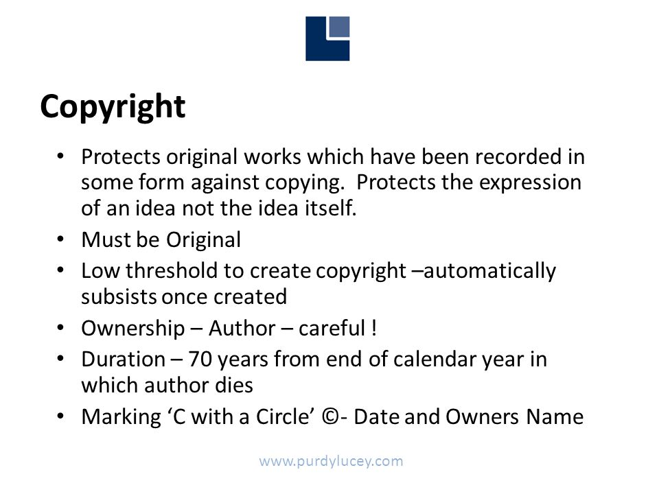 Copyright • Protects original works which have been recorded in some form against copying.