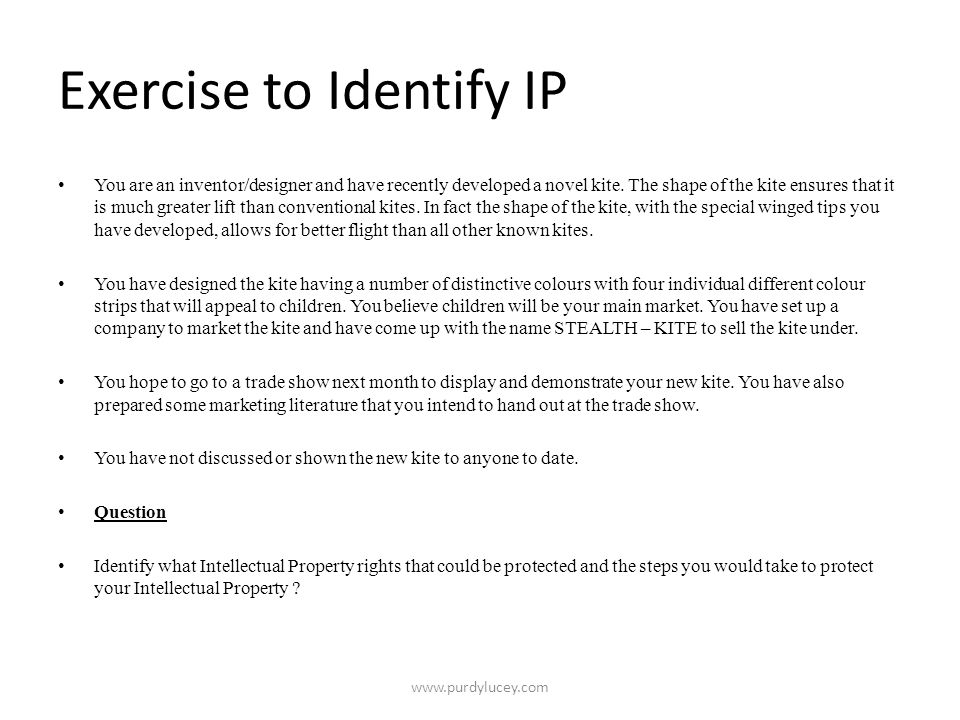 Exercise to Identify IP • You are an inventor/designer and have recently developed a novel kite.