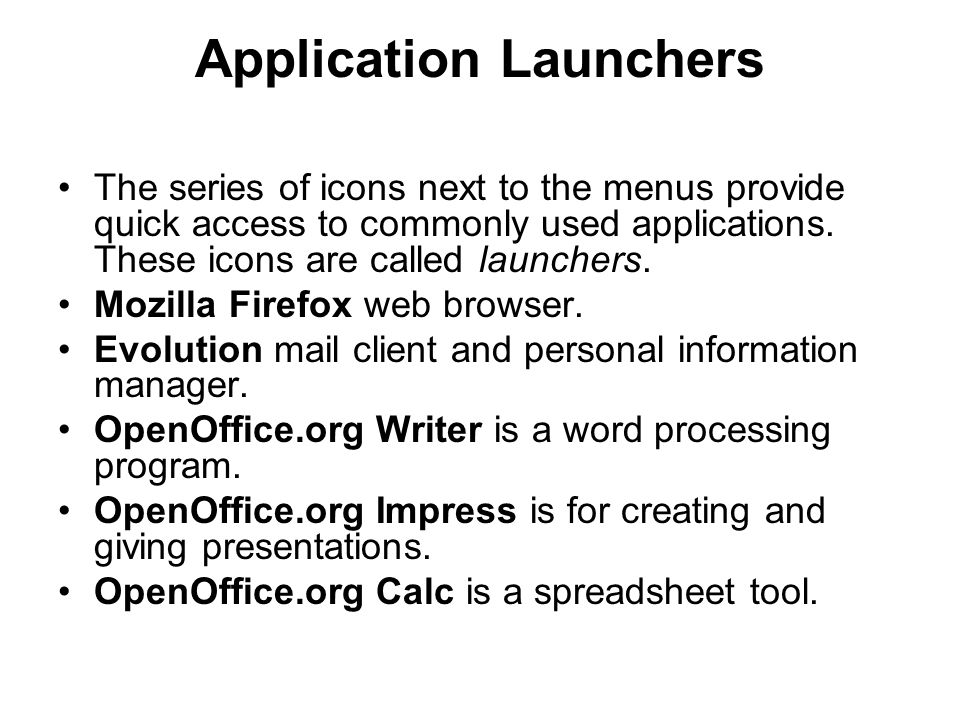 Application Launchers •The series of icons next to the menus provide quick access to commonly used applications.