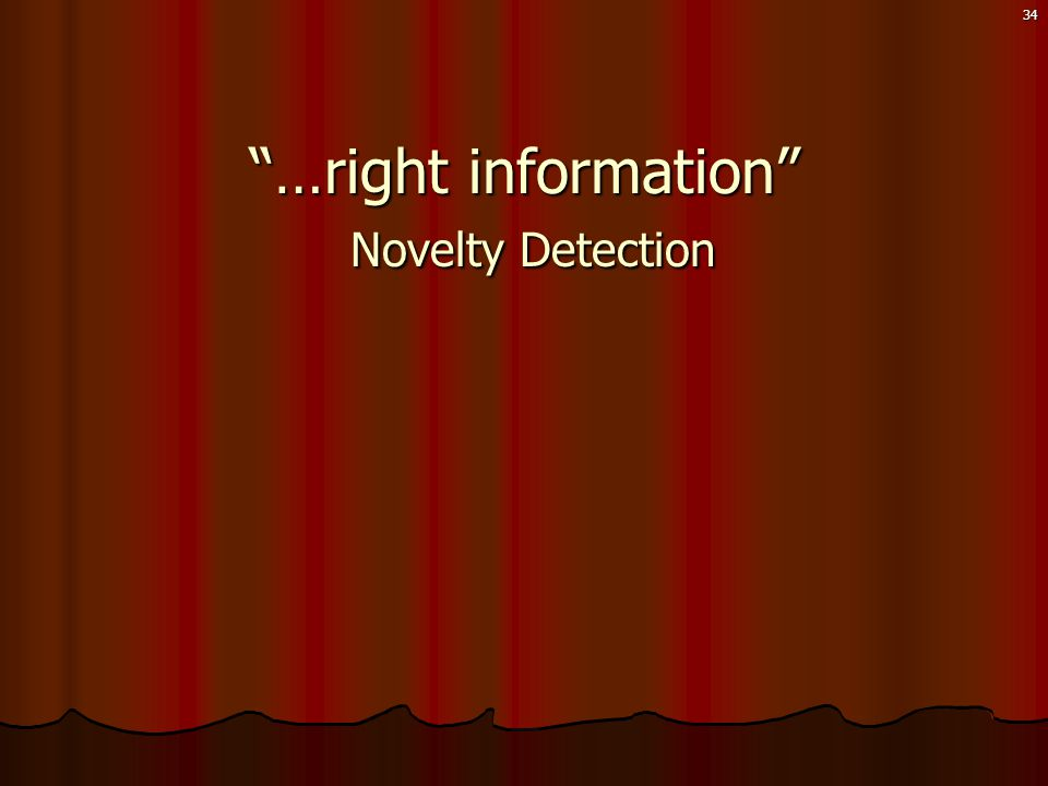 34 …right information Novelty Detection