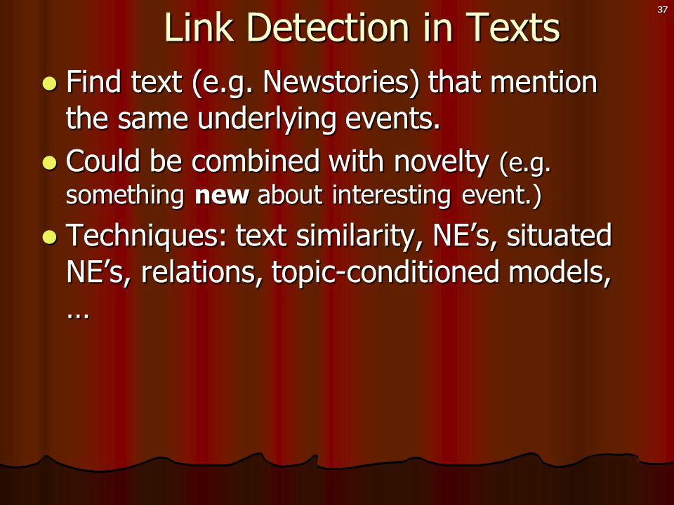 37 Link Detection in Texts Link Detection in Texts  Find text (e.g.