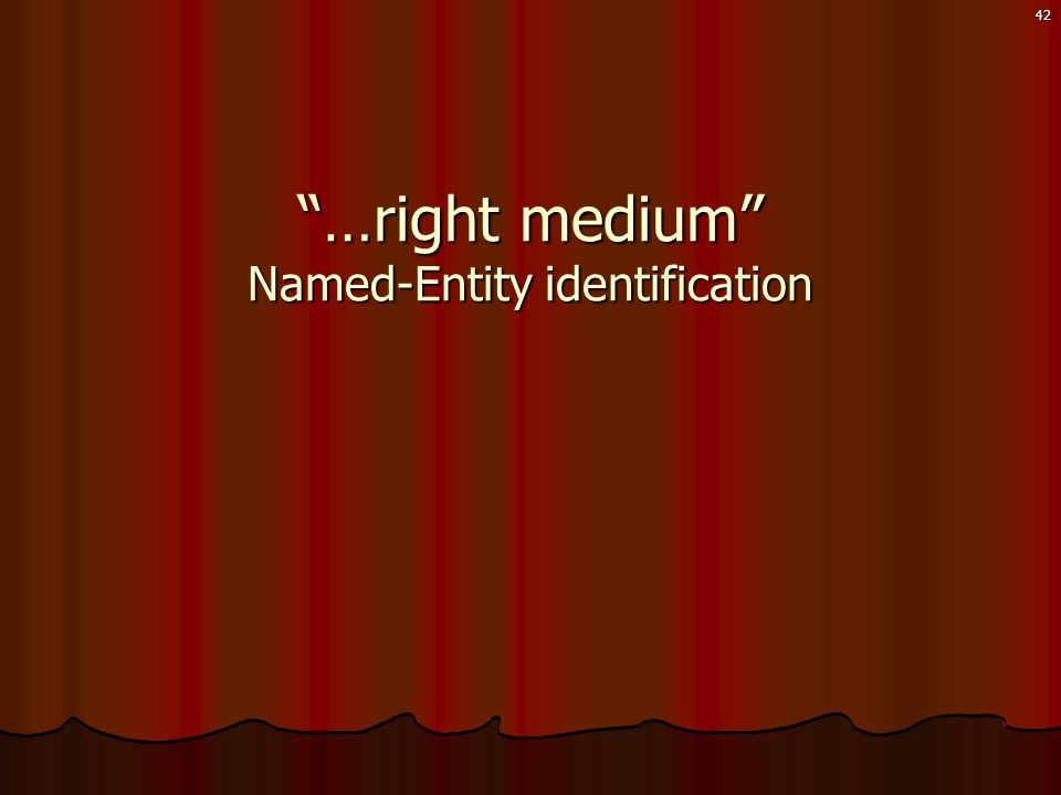 42 …right medium Named-Entity identification