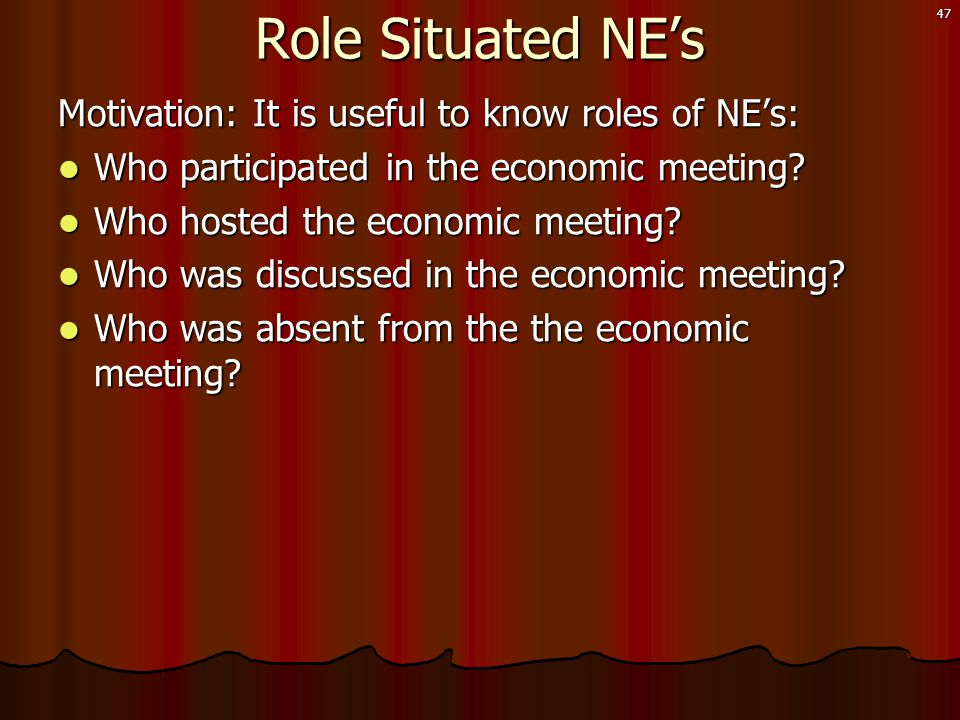 47 Motivation: It is useful to know roles of NE's:  Who participated in the economic meeting.