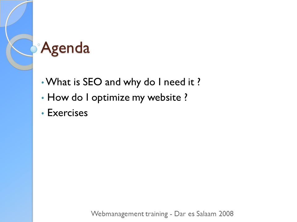 Agenda • What is SEO and why do I need it . • How do I optimize my website .