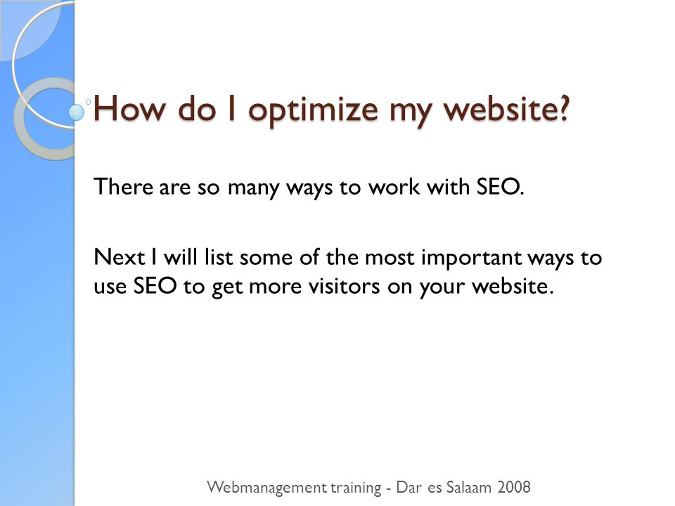 How do I optimize my website. There are so many ways to work with SEO.