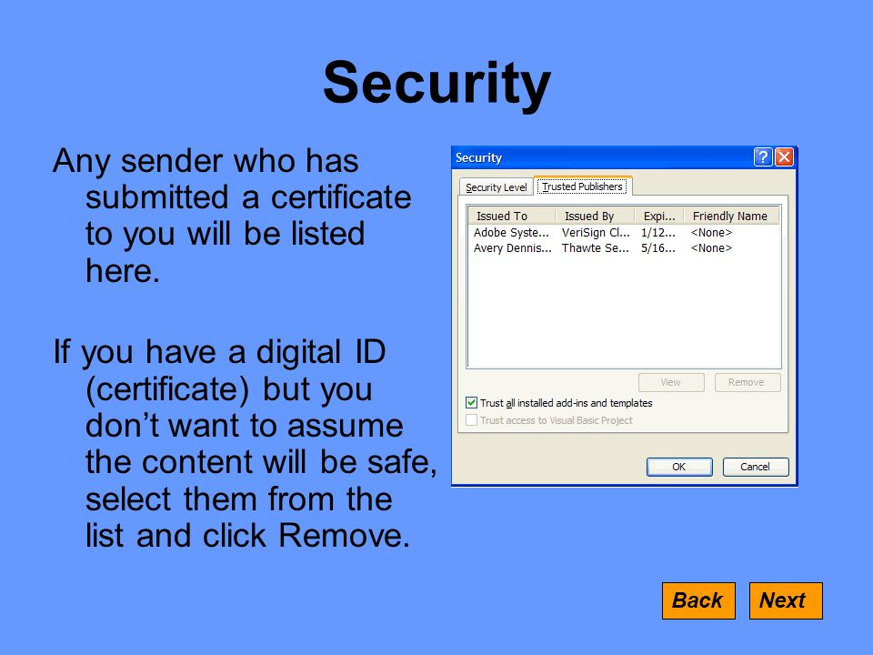 Security Any sender who has submitted a certificate to you will be listed here.