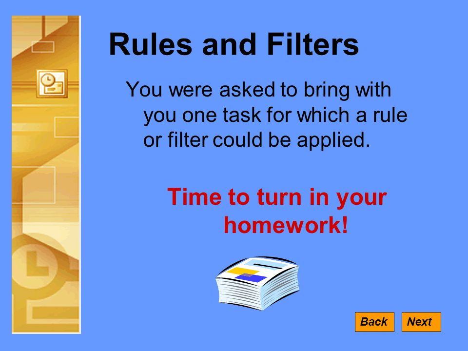 Rules and Filters You were asked to bring with you one task for which a rule or filter could be applied.