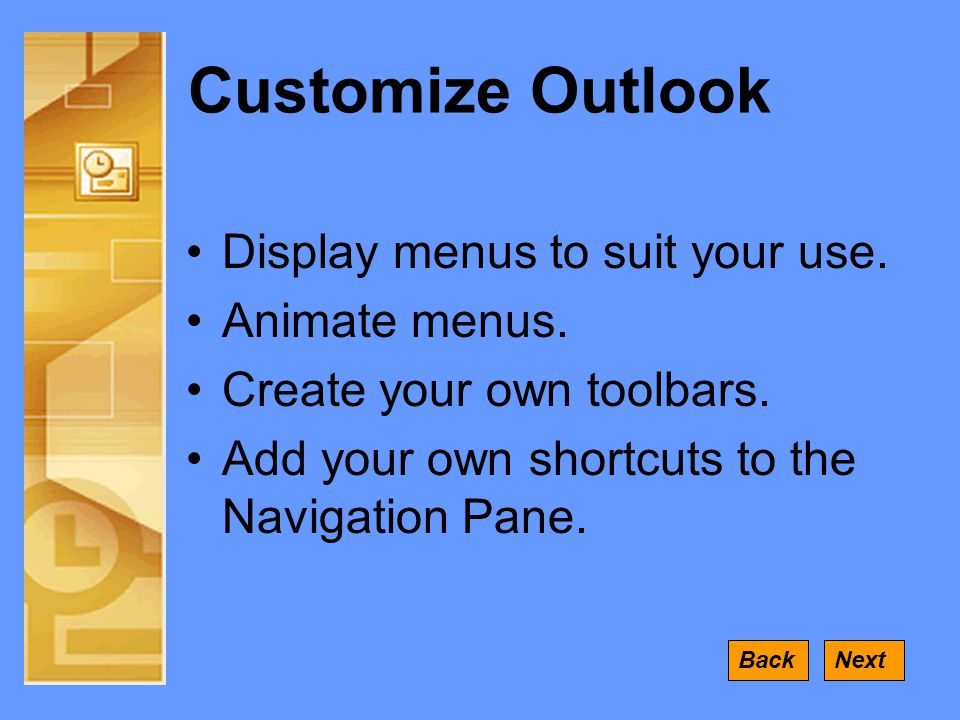 Customize Outlook •Display menus to suit your use.