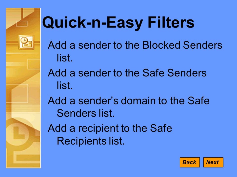 Quick-n-Easy Filters Add a sender to the Blocked Senders list.