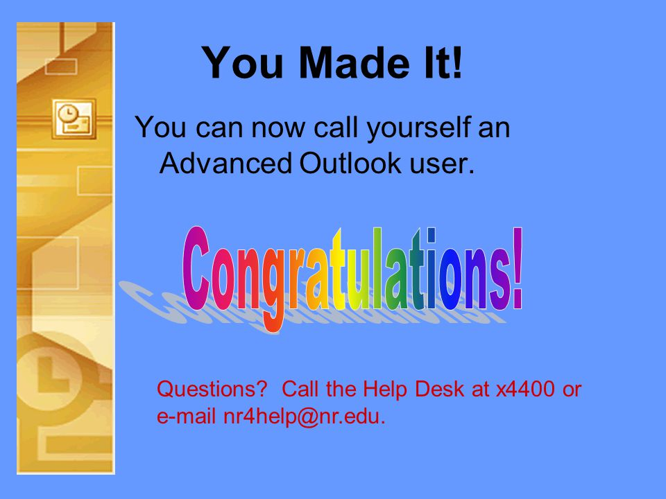 You Made It. You can now call yourself an Advanced Outlook user.
