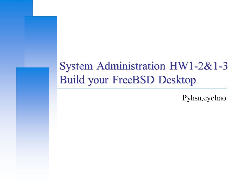 System Administration HW1-2&1-3 Build your FreeBSD Desktop Pyhsu,cychao