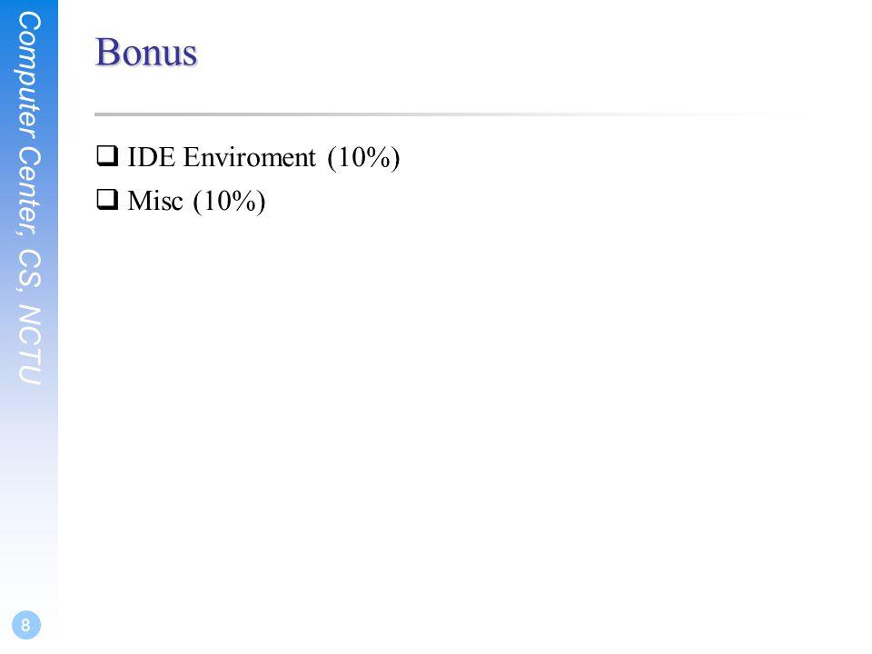 Computer Center, CS, NCTU 8 Bonus  IDE Enviroment (10%)  Misc (10%)