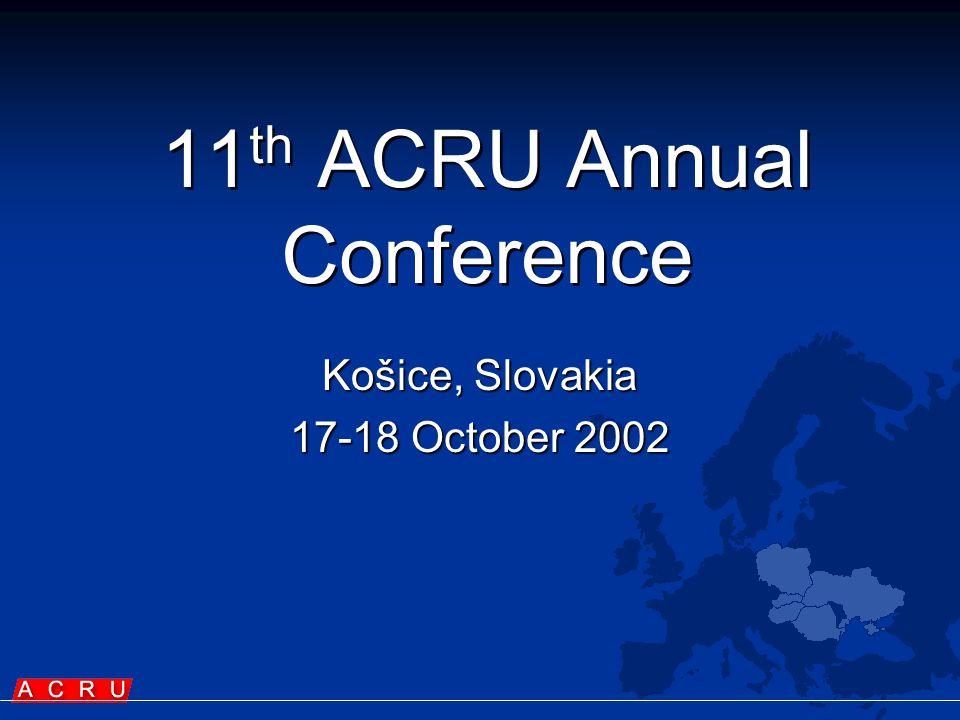 11 th ACRU Annual Conference Košice, Slovakia 17-18 October 2002
