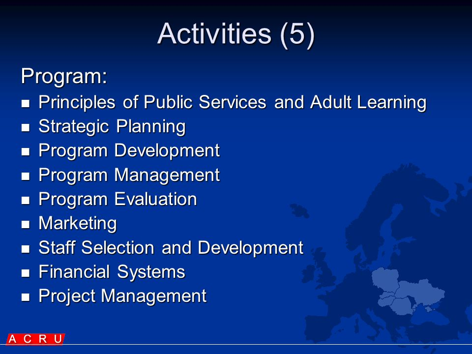 Activities (5) Program:  Principles of Public Services and Adult Learning  Strategic Planning  Program Development  Program Management  Program Evaluation  Marketing  Staff Selection and Development  Financial Systems  Project Management