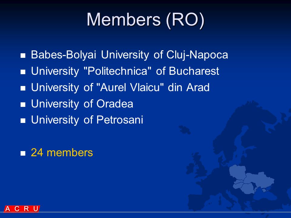 Members (RO)   Babes-Bolyai University of Cluj-Napoca   University Politechnica of Bucharest   University of Aurel Vlaicu din Arad   University of Oradea   University of Petrosani   24 members