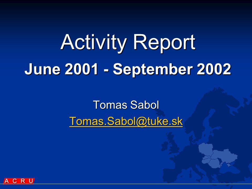 Activity Report June 2001 - September 2002 Tomas Sabol Tomas.Sabol@tuke.sk