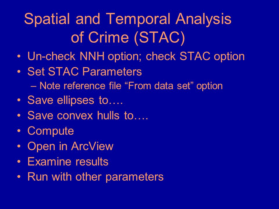 """Spatial and Temporal Analysis of Crime (STAC) •Un-check NNH option; check STAC option •Set STAC Parameters –Note reference file """"From data set"""" option"""