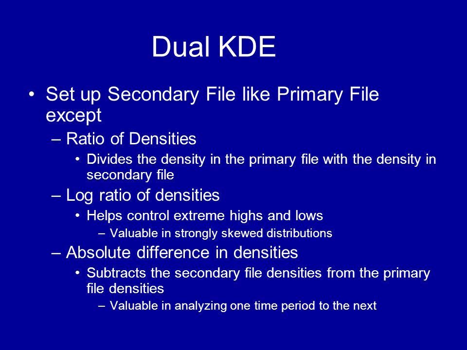 Dual KDE •Set up Secondary File like Primary File except –Ratio of Densities •Divides the density in the primary file with the density in secondary fi