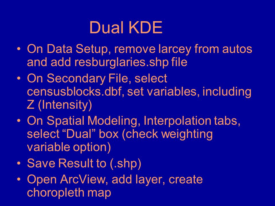Dual KDE •On Data Setup, remove larcey from autos and add resburglaries.shp file •On Secondary File, select censusblocks.dbf, set variables, including