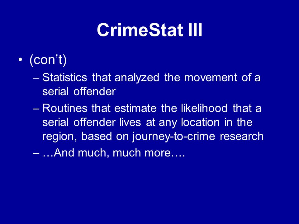 CrimeStat III •(con't) –Statistics that analyzed the movement of a serial offender –Routines that estimate the likelihood that a serial offender lives